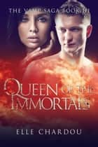 Queen of the Immortals (The Vamp Saga Book 3) ebook by Elle Chardou