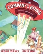 Company's Going ebook by David Small, Arthur Yorinks