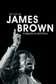 The Life of James Brown ebook by Geoff Brown