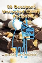 50 Decadent Uncooked Candy Recipes ebook by