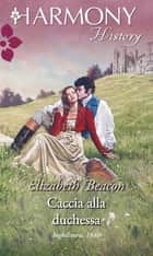 Caccia alla duchessa ebook by Elizabeth Beacon