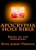Bible, King James Version: [Apocrypha KJV] ebook by King James