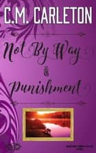 Not By Way of Punishment ebook by C.M. Carleton