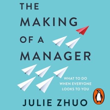 The Making of a Manager - What to Do When Everyone Looks to You audiobook by Julie Zhuo