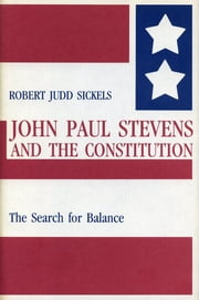 John Paul Stevens and the Constitution - The Search for Balance ebook by Robert Sickels