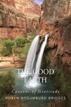 The Good Earth ebook by Robyn Nygumburo Bridges
