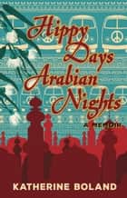 Hippy Days, Arabian Nights ebook by Katherine Boland