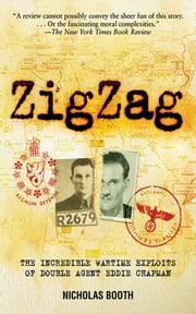 Zigzag - The Incredible Wartime Exploits of Double Agent Eddie Chapman ebook by Nicholas Booth