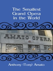The Smallest Grand Opera in the World ebook by Anthony (Tony) Amato