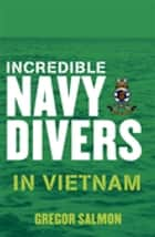 Incredible Navy Divers: In Vietnam ebook by Gregor Salmon
