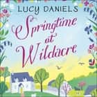 Springtime at Wildacre - the gorgeously uplifting, feel-good romance audiobook by Lucy Daniels