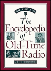 On the Air - The Encyclopedia of Old-Time Radio ebook by John Dunning