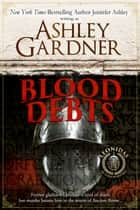 Blood Debts - Leonidas the Gladiator Mysteries ebook by Ashley Gardner, Jennifer Ashley