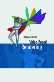 Video-Based Rendering ebook by Magnor, Marcus A.
