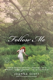 Follow Me - A Novel ebook by Joanna Scott