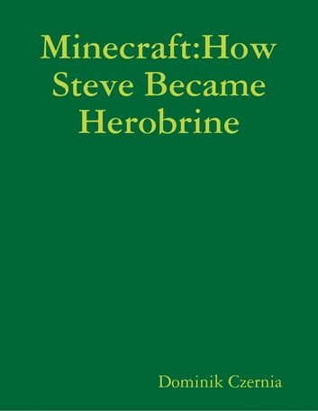 Minecraft:How Steve Became Herobrine ebook by Dominik Czernia