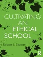 Cultivating an Ethical School ebook by Robert J. Starratt