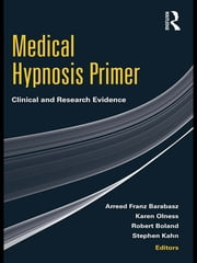 Medical Hypnosis Primer - Clinical and Research Evidence ebook by Arreed Franz Barabasz,Karen Olness,Robert Boland,Stephen Kahn