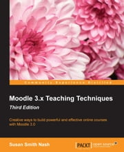 Moodle 3.x Teaching Techniques - Third Edition ebook by Susan Smith Nash