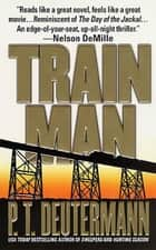 Train Man ebook by P. T. Deutermann