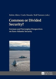 Common or Divided Security? - German and Norwegian Perspectives on Euro-Atlantic Security ebook by Robin Allers,Carlo Masala,Rolf Tamnes