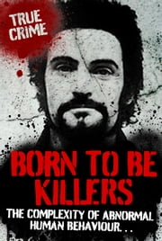 Born to be Killers: The Complexity of Abnormal Human Behaviour ... ebook by Ray Black