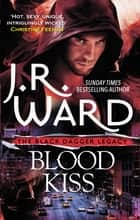 Blood Kiss ebook by J. R. Ward