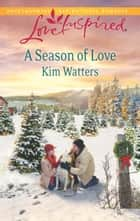 A Season of Love ebook by Kim Watters
