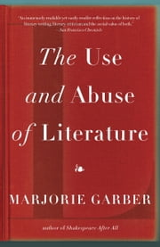 The Use and Abuse of Literature ebook by Marjorie Garber