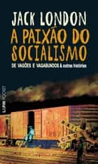 A Paixão do Socialismo ebook by Jack London, Alberto Alexandre Martins