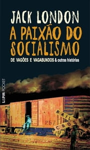 A Paixão do Socialismo ebook by Jack London