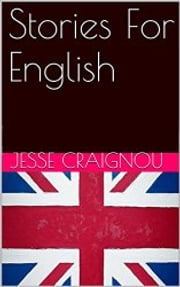 Stories For English - Readin' English for budding English readers ebook by Jesse CRAIGNOU
