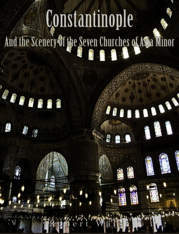 Constantinople and the Scenery of the Seven Churches of Asia Minor ebook by Robert Walsh