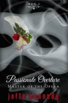 Master of the Opera, Act 1: Passionate Overture ebook by Jeffe Kennedy