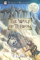 The Wolf of Tebron ebook by C. S. Lakin