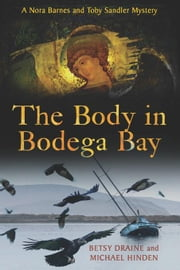 The Body in Bodega Bay: A Nora Barnes and Toby Sandler Mystery ebook by Draine, Betsy