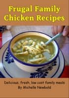 Frugal Family Chicken Recipes ebook by Michelle Newbold