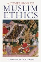 Companion to Muslim Ethics, A ebook by Amyn Sajoo
