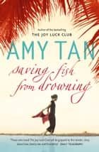 Saving Fish From Drowning ebook by Amy Tan