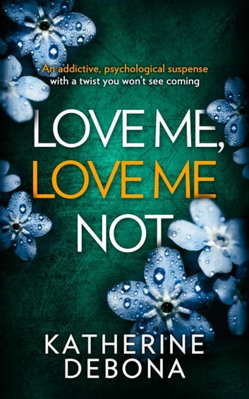 Love Me, Love Me Not: An addictive psychological suspense with a twist you won't see coming ebook by Katherine Debona