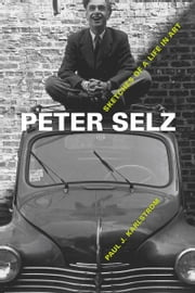 Peter Selz - Sketches of a Life in Art ebook by Paul J. Karlstrom