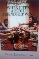When Life's A Bitch Friendship Wins ebook by Melvin Leon Guerrero