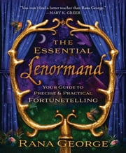 The Essential Lenormand - Your Guide to Precise & Practical Fortunetelling ebook by Rana George