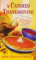 A Catered Thanksgiving ebook by Isis Crawford