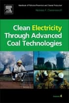 Clean Electricity Through Advanced Coal Technologies ebook by Nicholas P Cheremisinoff