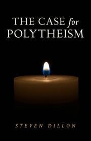 The Case for Polytheism ebook by Steven Dillon