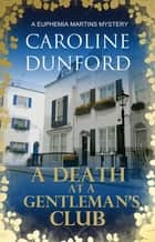 A Death at a Gentleman's Club (Euphemia Martins Mystery 12) - A thrilling crime novel of tension and suspense ebook by Caroline Dunford
