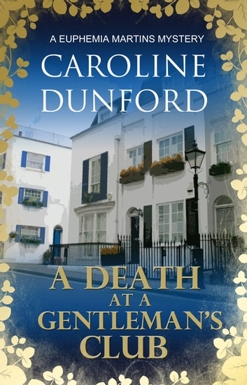 A Death at a Gentleman's Club - A Euphemia Martins Mystery ebook by Caroline Dunford