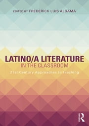 Latino/a Literature in the Classroom - Twenty-first-century approaches to teaching ebook by