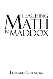 TEACHING MATH TO MADDOX ebook by LEONARD GREENBERG